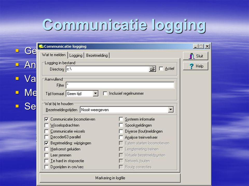 Communicatie logging  Gebruiken bij fout opsporing.  Analyseren van remgegevens.  Vaststellen van communicatie problemen.  Menu Algemeen / communi
