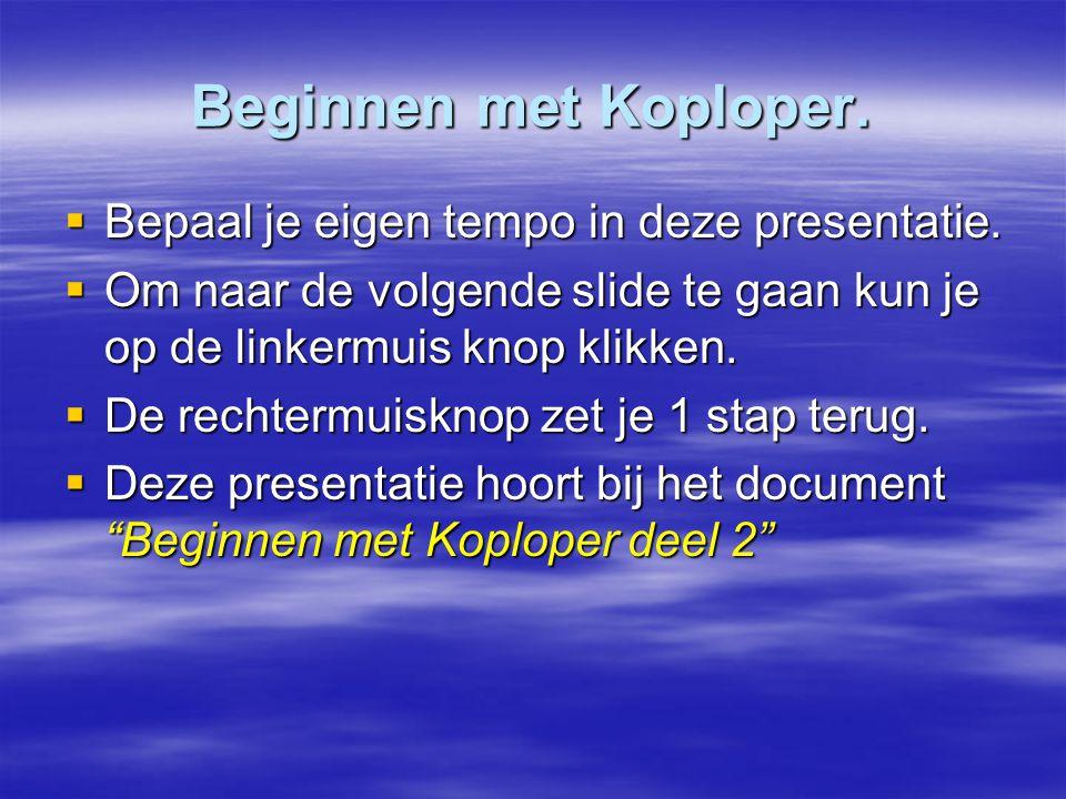 Beginnen met Koploper.  Bepaal je eigen tempo in deze presentatie.  Om naar de volgende slide te gaan kun je op de linkermuis knop klikken.  De rec