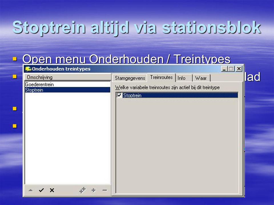 Stoptrein altijd via stationsblok  Open menu Onderhouden / Treintypes  Dubbelklik op Stoptrein en selecteer tabblad Treinroutes  Zet een vinkje bij