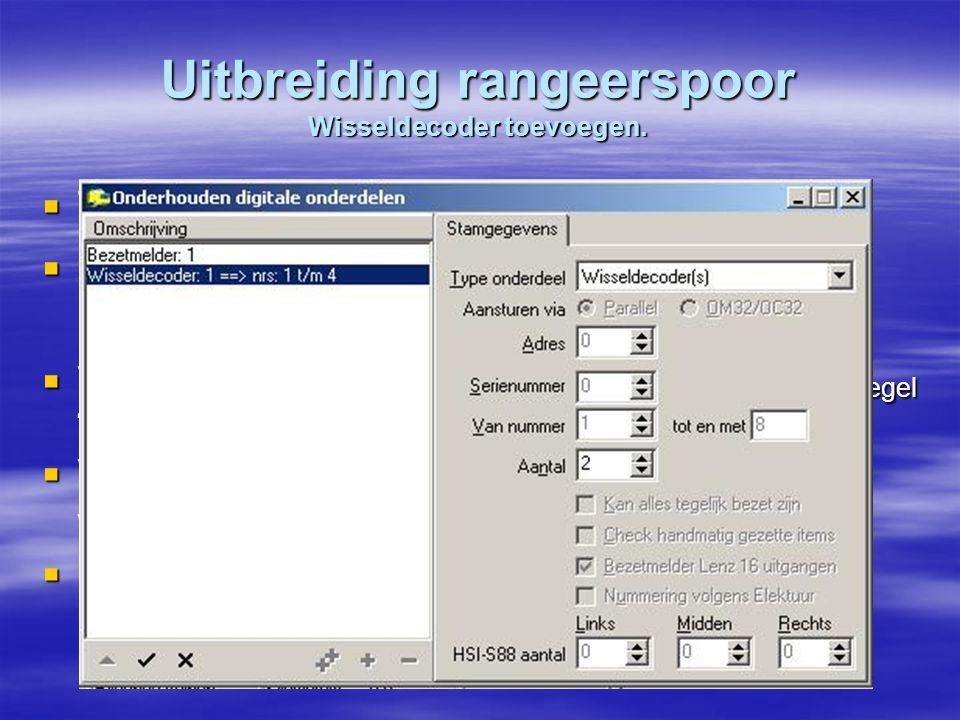 Uitbreiding rangeerspoor Wisseldecoder toevoegen.  Toevoegen van wisseldecoder.  Open Onderhouden / Baan definities / Digitale onderdelen.  Voeg ee