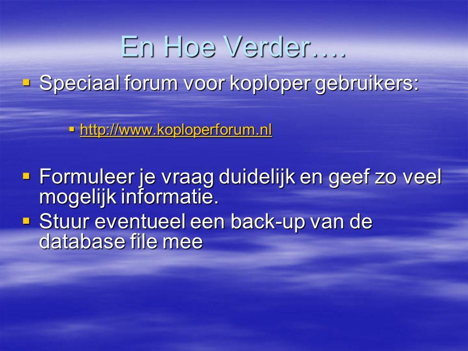 En Hoe Verder….  Speciaal forum voor koploper gebruikers:  http://www.koploperforum.nl http://www.koploperforum.nl  Formuleer je vraag duidelijk en