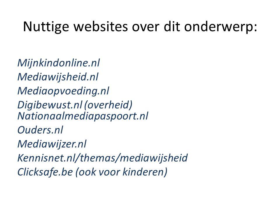 Nuttige websites over dit onderwerp: Mijnkindonline.nl Mediawijsheid.nl Mediaopvoeding.nl Digibewust.nl (overheid) Nationaalmediapaspoort.nl Ouders.nl