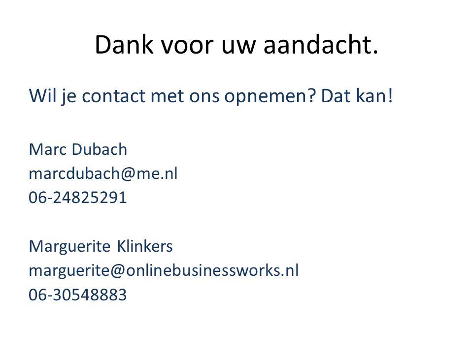 Dank voor uw aandacht. Wil je contact met ons opnemen? Dat kan! Marc Dubach marcdubach@me.nl 06-24825291 Marguerite Klinkers marguerite@onlinebusiness