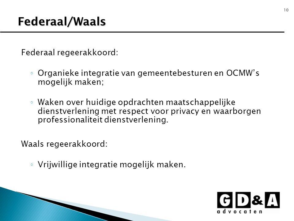 10 Federaal regeerakkoord: ◦ Organieke integratie van gemeentebesturen en OCMW's mogelijk maken; ◦ Waken over huidige opdrachten maatschappelijke dien