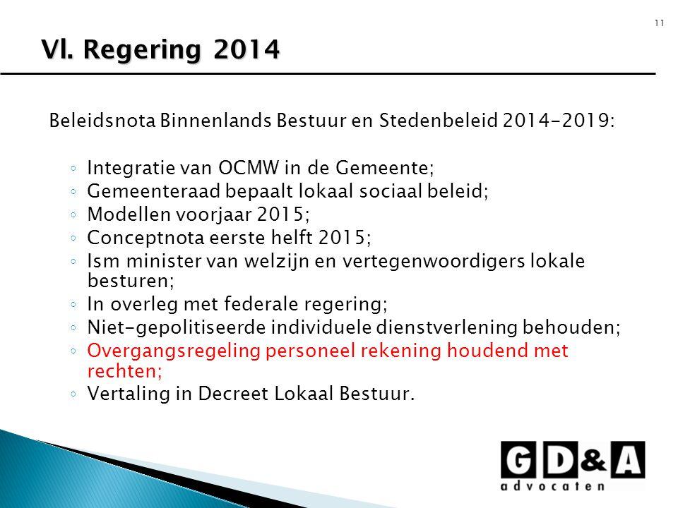 11 Beleidsnota Binnenlands Bestuur en Stedenbeleid 2014-2019: ◦ Integratie van OCMW in de Gemeente; ◦ Gemeenteraad bepaalt lokaal sociaal beleid; ◦ Mo