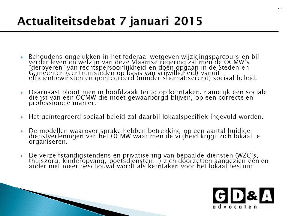 """14  Behoudens ongelukken in het federaal wetgeven wijzigingsparcours en bij verder leven en welzijn van deze Vlaamse regering zal men de OCMW's """"dero"""