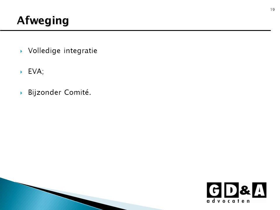 19  Volledige integratie  EVA;  Bijzonder Comité. Afweging
