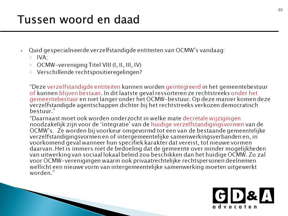 30  Quid gespecialiseerde verzelfstandigde entiteiten van OCMW's vandaag: ◦ IVA; ◦ OCMW-vereniging Titel VIII (I, II, III, IV) ◦ Verschillende rechts