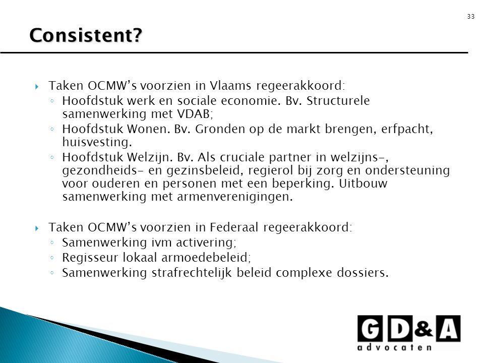 33  Taken OCMW's voorzien in Vlaams regeerakkoord: ◦ Hoofdstuk werk en sociale economie. Bv. Structurele samenwerking met VDAB; ◦ Hoofdstuk Wonen. Bv