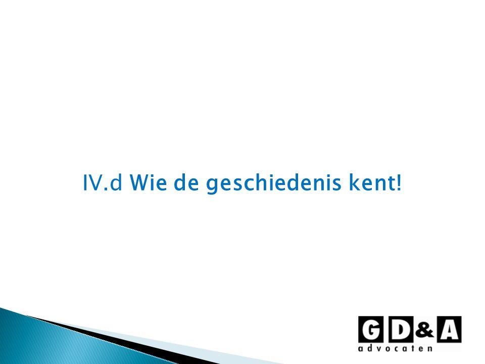 IV.d Wie de geschiedenis kent!