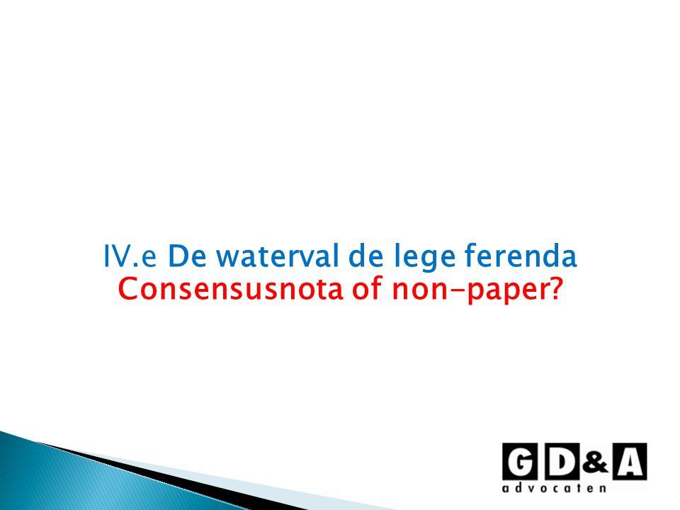 IV.e De waterval de lege ferenda Consensusnota of non-paper?