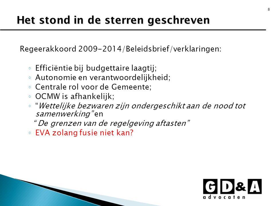 8 Regeerakkoord 2009-2014/Beleidsbrief/verklaringen: ◦ Efficiëntie bij budgettaire laagtij; ◦ Autonomie en verantwoordelijkheid; ◦ Centrale rol voor d