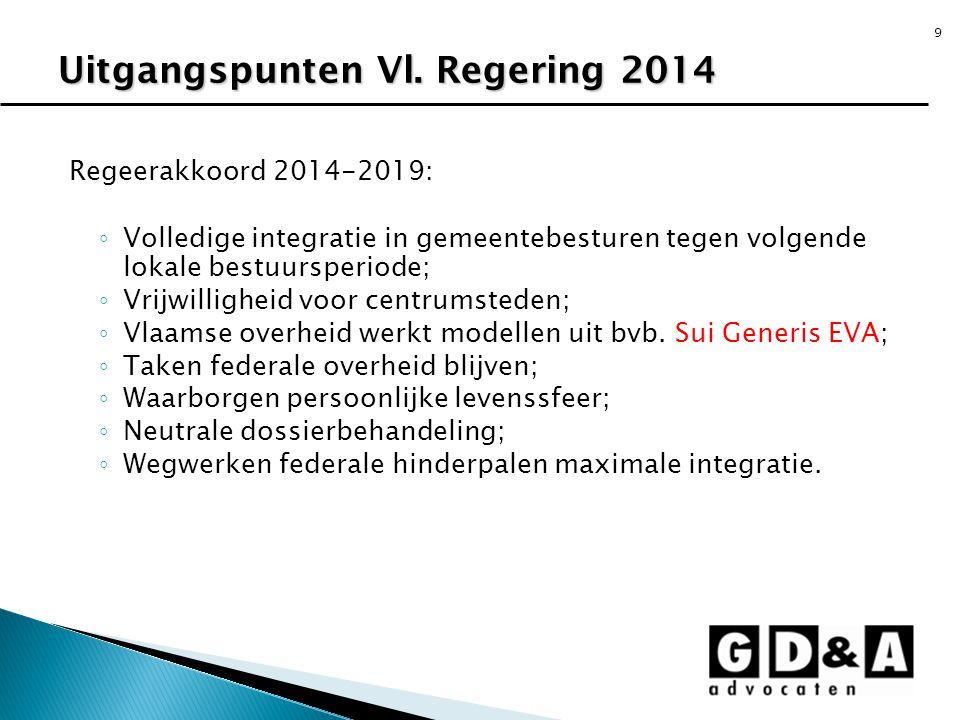 9 Regeerakkoord 2014-2019: ◦ Volledige integratie in gemeentebesturen tegen volgende lokale bestuursperiode; ◦ Vrijwilligheid voor centrumsteden; ◦ Vl