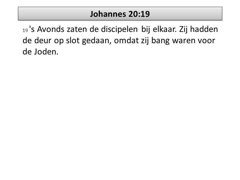Johannes 20:19 19 's Avonds zaten de discipelen bij elkaar. Zij hadden de deur op slot gedaan, omdat zij bang waren voor de Joden.