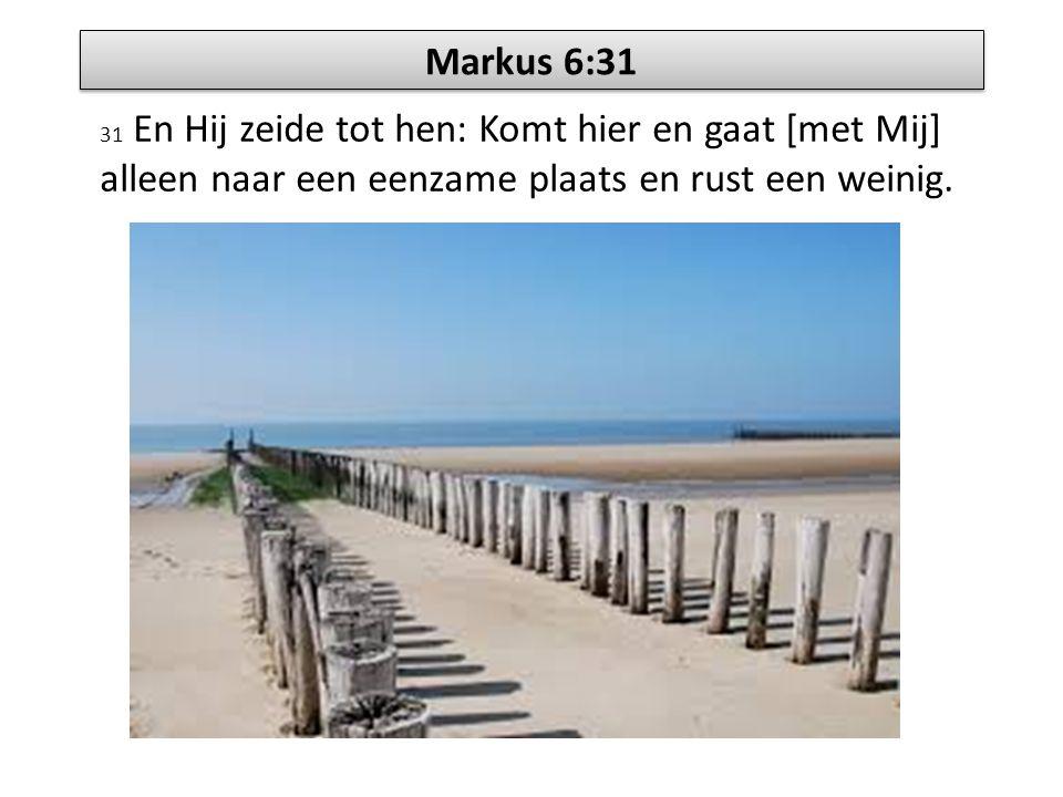 Markus 6:31 31 En Hij zeide tot hen: Komt hier en gaat [met Mij] alleen naar een eenzame plaats en rust een weinig.