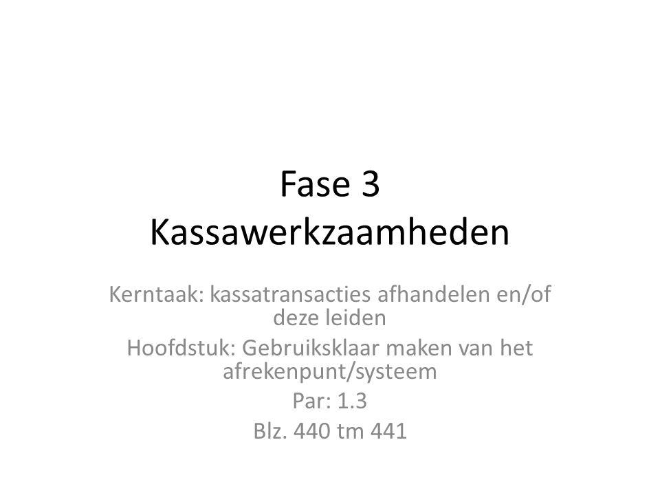 Fase 3 Kassawerkzaamheden Kerntaak: kassatransacties afhandelen en/of deze leiden Hoofdstuk: Gebruiksklaar maken van het afrekenpunt/systeem Par: 1.3