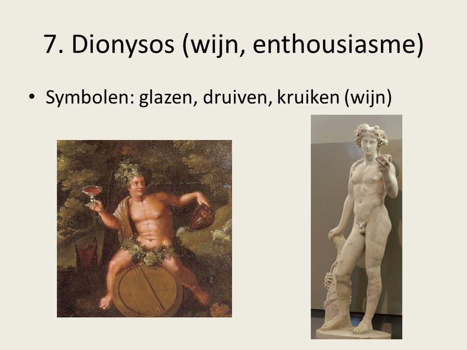 7. Dionysos (wijn, enthousiasme) Symbolen: glazen, druiven, kruiken (wijn)