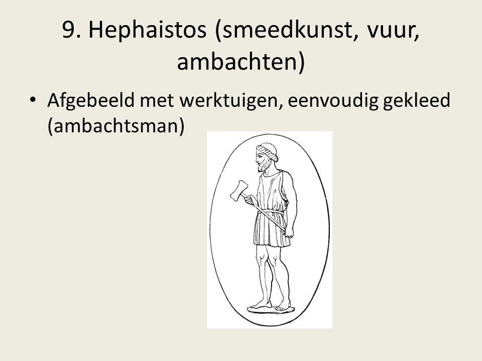 9. Hephaistos (smeedkunst, vuur, ambachten) Afgebeeld met werktuigen, eenvoudig gekleed (ambachtsman)