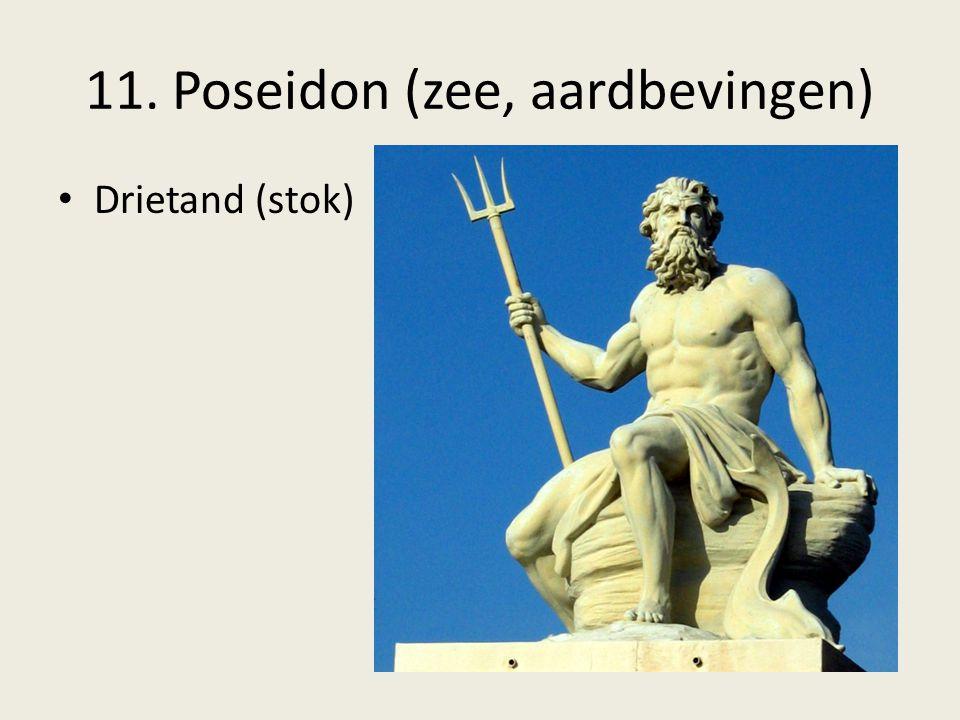 11. Poseidon (zee, aardbevingen) Drietand (stok)