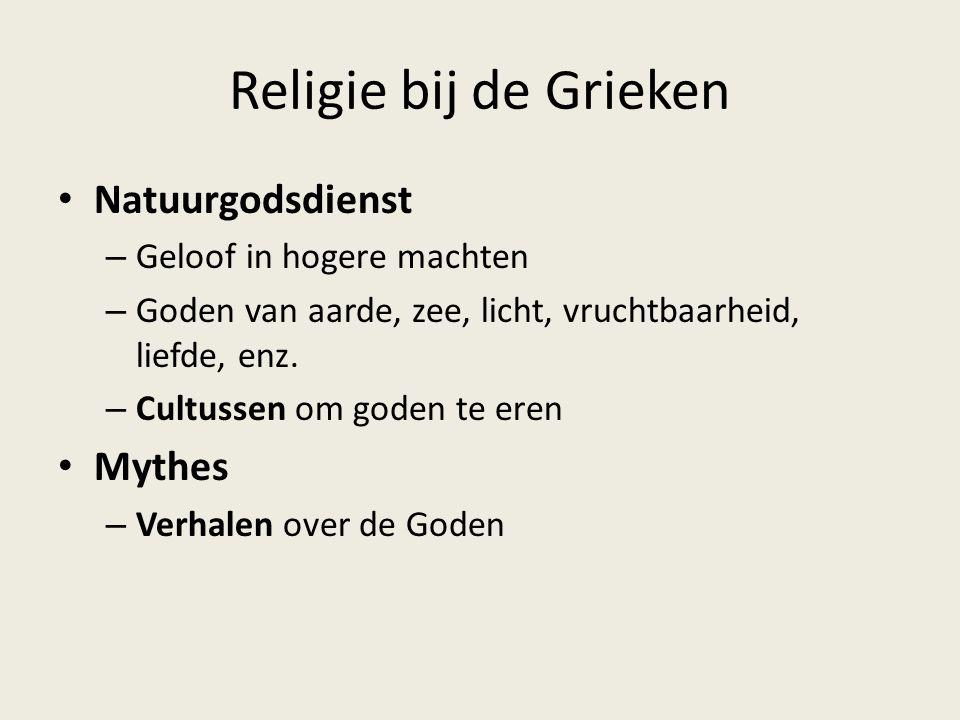 Religie bij de Grieken Natuurgodsdienst – Geloof in hogere machten – Goden van aarde, zee, licht, vruchtbaarheid, liefde, enz. – Cultussen om goden te