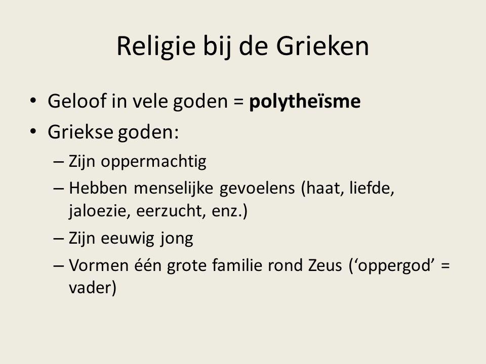 Religie bij de Grieken Geloof in vele goden = polytheïsme Griekse goden: – Zijn oppermachtig – Hebben menselijke gevoelens (haat, liefde, jaloezie, ee