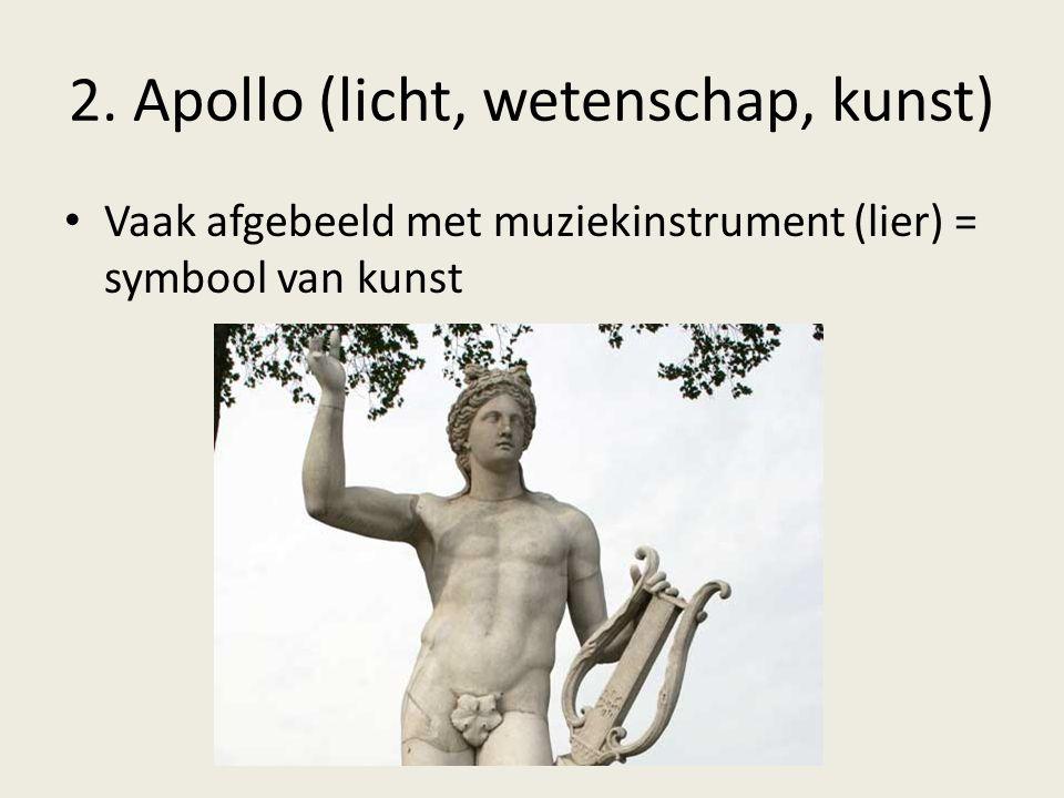 2. Apollo (licht, wetenschap, kunst) Vaak afgebeeld met muziekinstrument (lier) = symbool van kunst
