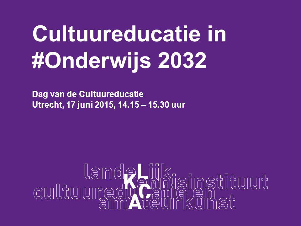 Cultuureducatie in #Onderwijs 2032 Dag van de Cultuureducatie Utrecht, 17 juni 2015, 14.15 – 15.30 uur