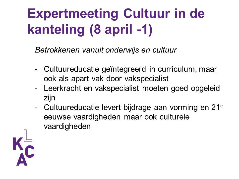 Expertmeeting Cultuur in de kanteling (8 april -1) Betrokkenen vanuit onderwijs en cultuur -Cultuureducatie geïntegreerd in curriculum, maar ook als a