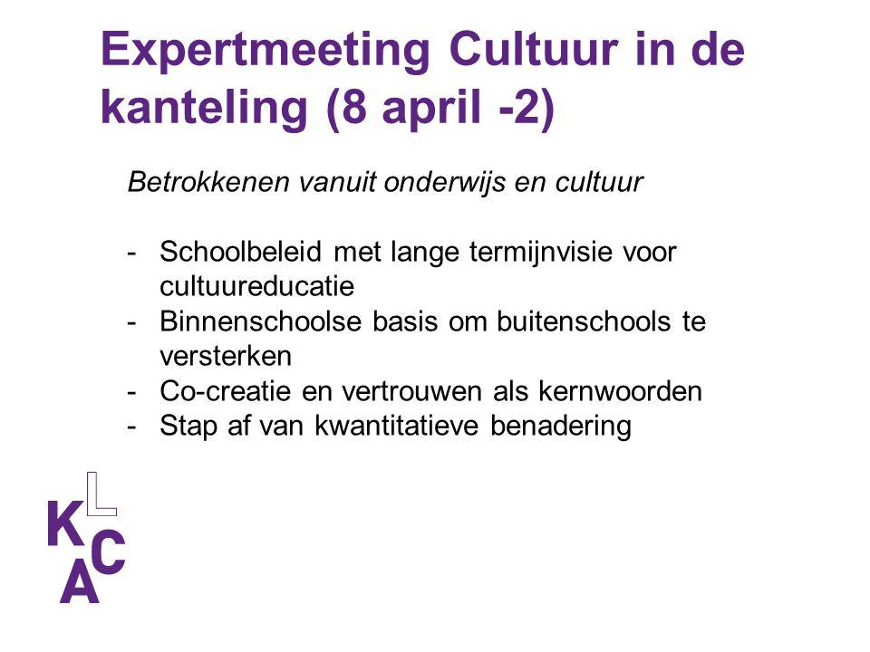 Expertmeeting Cultuur in de kanteling (8 april -2) Betrokkenen vanuit onderwijs en cultuur -Schoolbeleid met lange termijnvisie voor cultuureducatie -