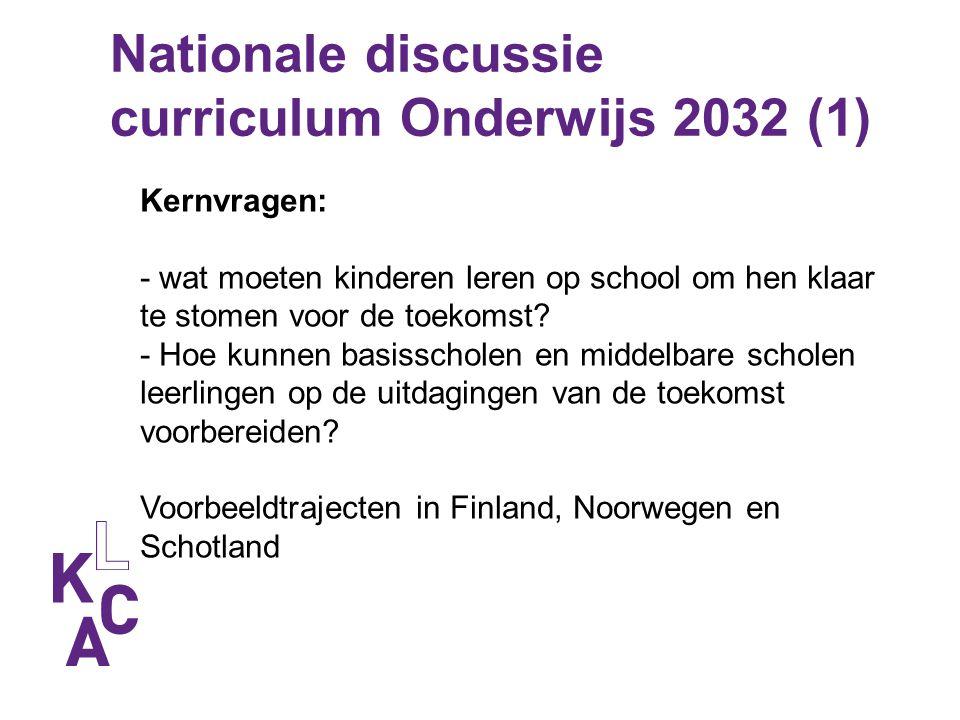 Nationale discussie curriculum Onderwijs 2032 (1) Kernvragen: - wat moeten kinderen leren op school om hen klaar te stomen voor de toekomst? - Hoe kun