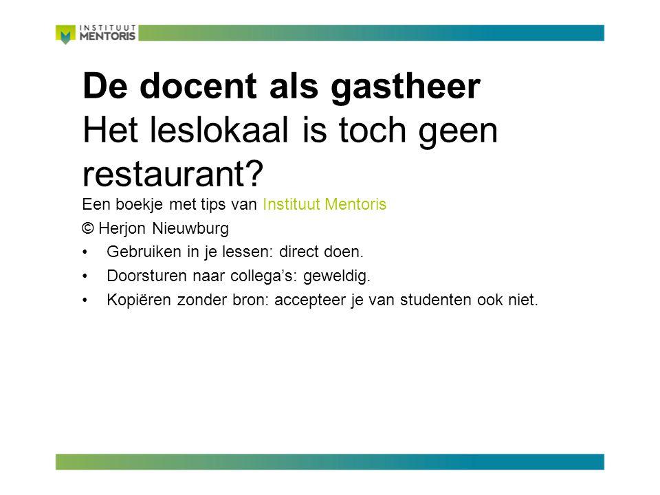 Het klaslokaal Als de studenten jouw gasten zijn en jij bent de gastheer, dan is je lokaal vergelijkbaar met een restaurant.