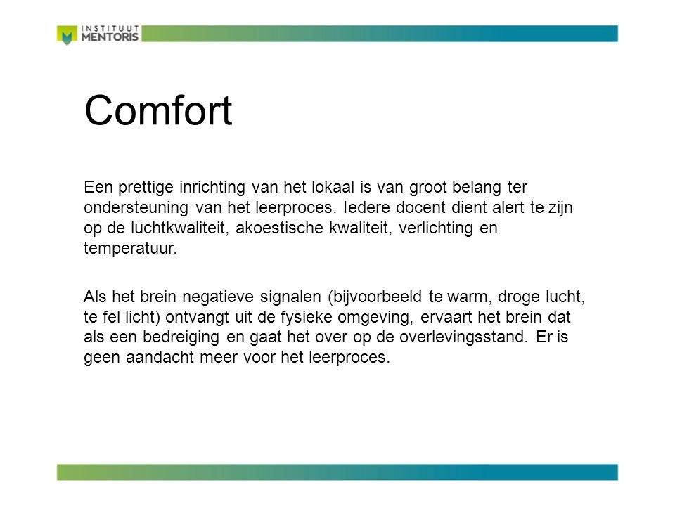 Comfort Een prettige inrichting van het lokaal is van groot belang ter ondersteuning van het leerproces.