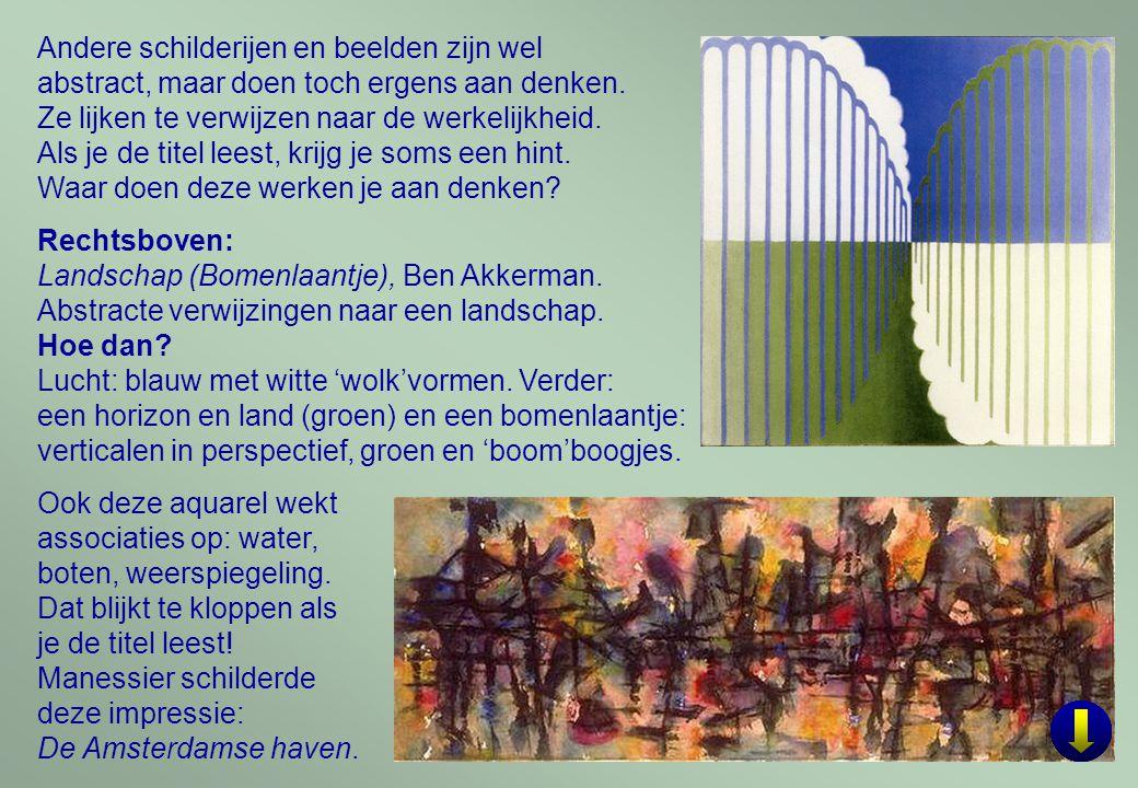 11 Andere schilderijen en beelden zijn wel abstract, maar doen toch ergens aan denken. Ze lijken te verwijzen naar de werkelijkheid. Als je de titel l