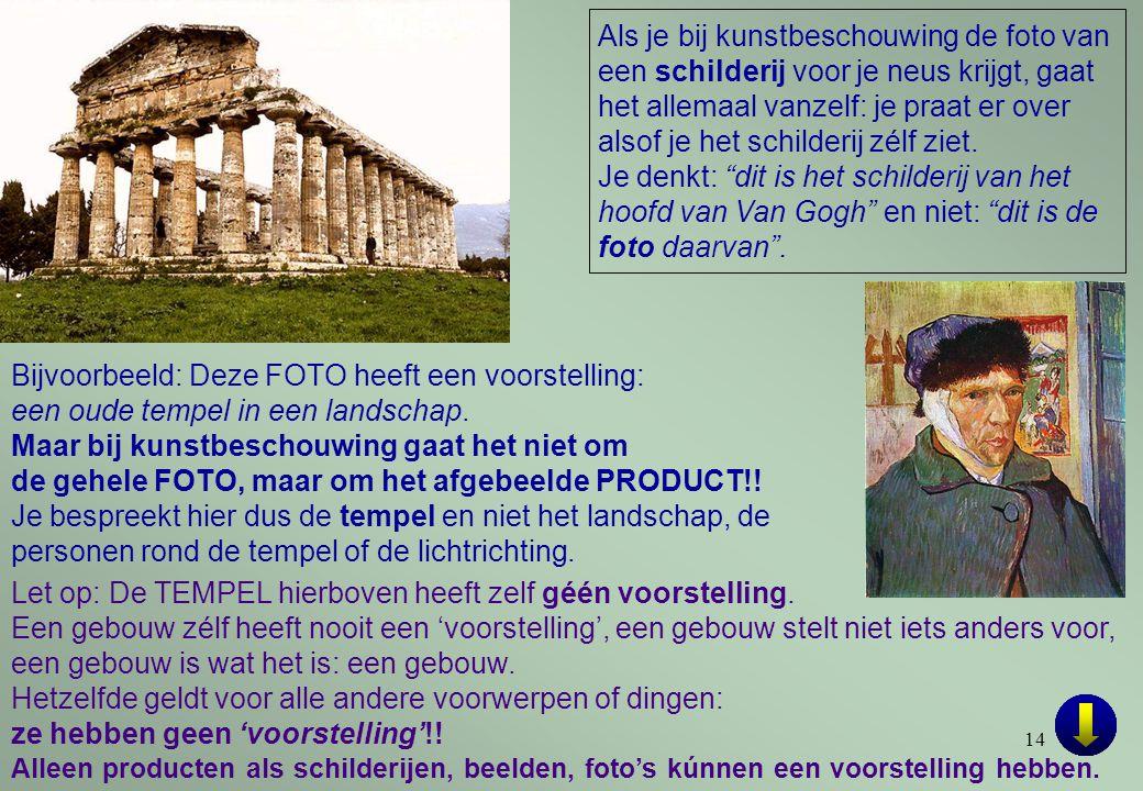 14 Bijvoorbeeld: Deze FOTO heeft een voorstelling: een oude tempel in een landschap. Maar bij kunstbeschouwing gaat het niet om de gehele FOTO, maar o