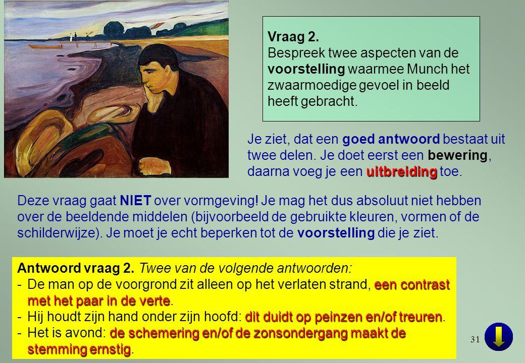 31 Antwoord vraag 2. Twee van de volgende antwoorden: een contrast met het paar in de verte -De man op de voorgrond zit alleen op het verlaten strand,