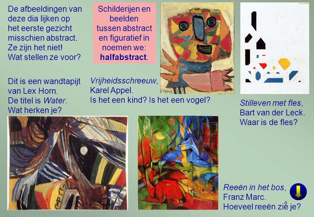6 De afbeeldingen van deze dia lijken op het eerste gezicht misschien abstract. Ze zijn het niet! Wat stellen ze voor? Vrijheidsschreeuw, Karel Appel.