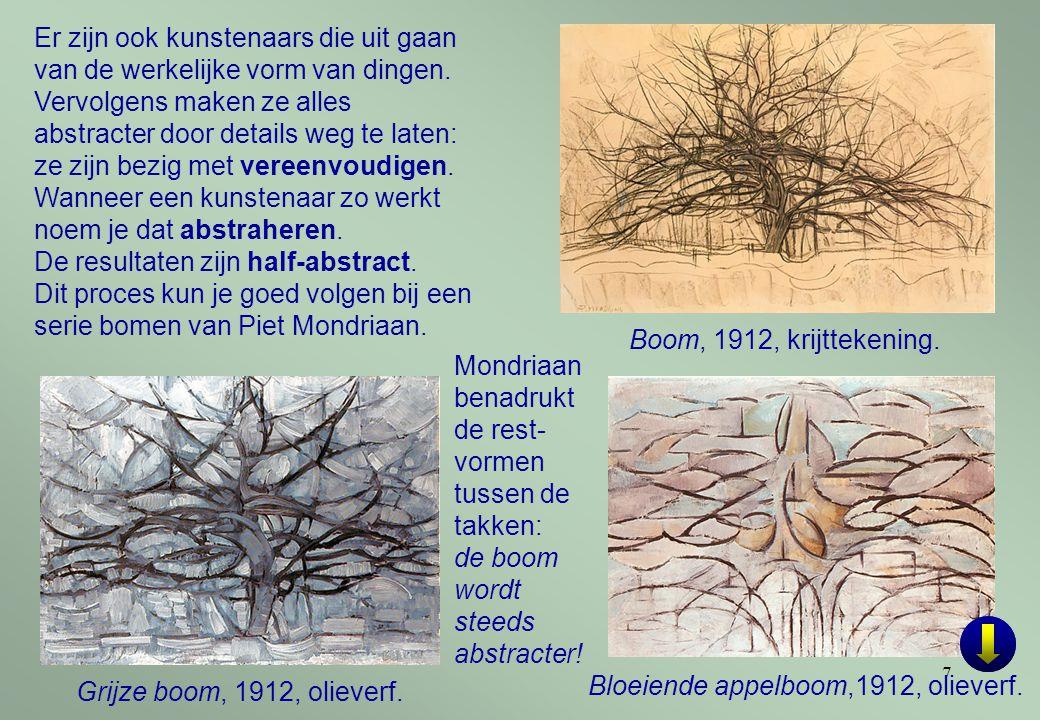 7 Boom, 1912, krijttekening. Grijze boom, 1912, olieverf. Bloeiende appelboom,1912, olieverf. Er zijn ook kunstenaars die uit gaan van de werkelijke v
