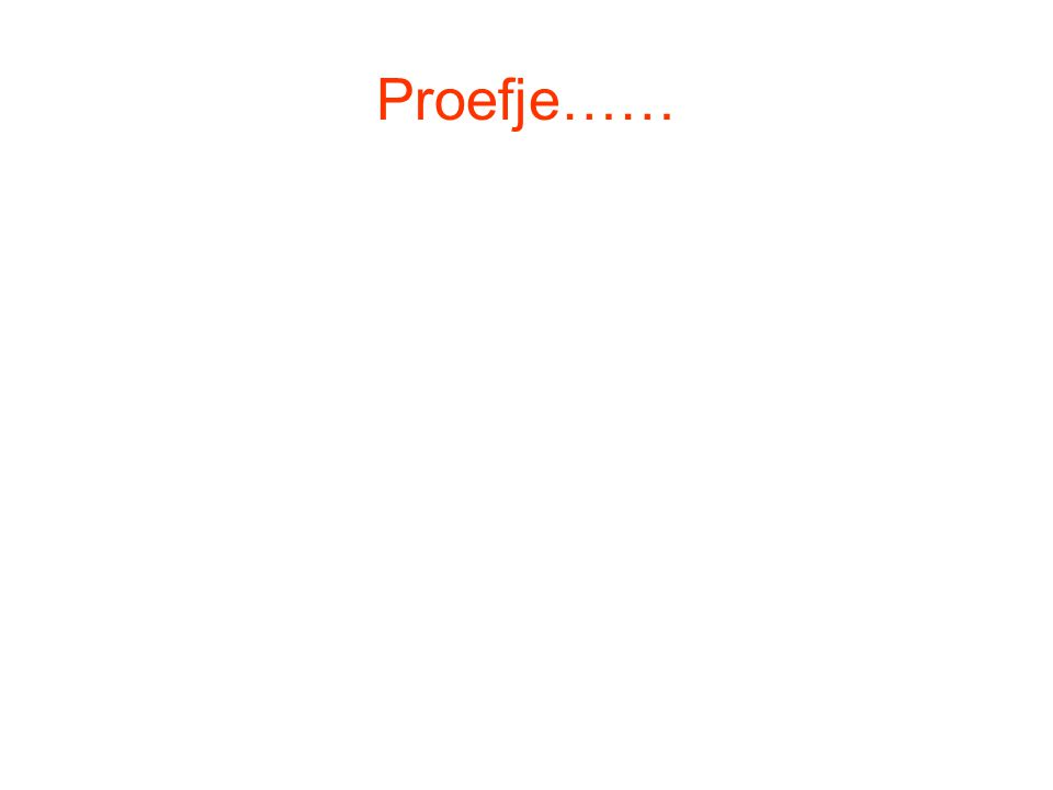 Proefje……