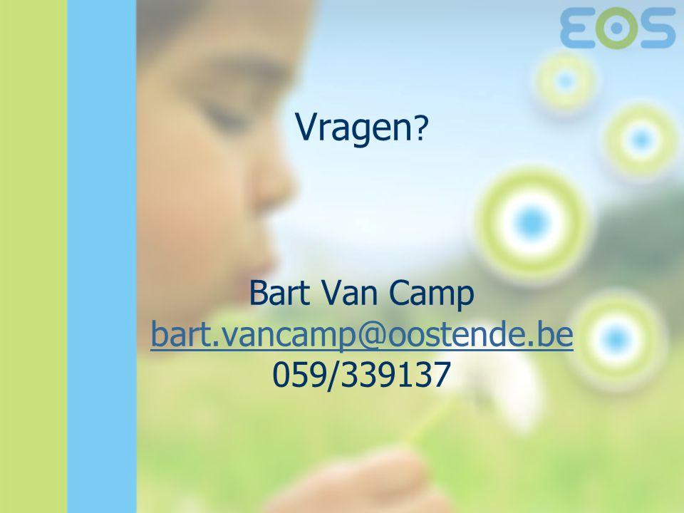 Vragen ? Bart Van Camp bart.vancamp@oostende.be 059/339137 bart.vancamp@oostende.be