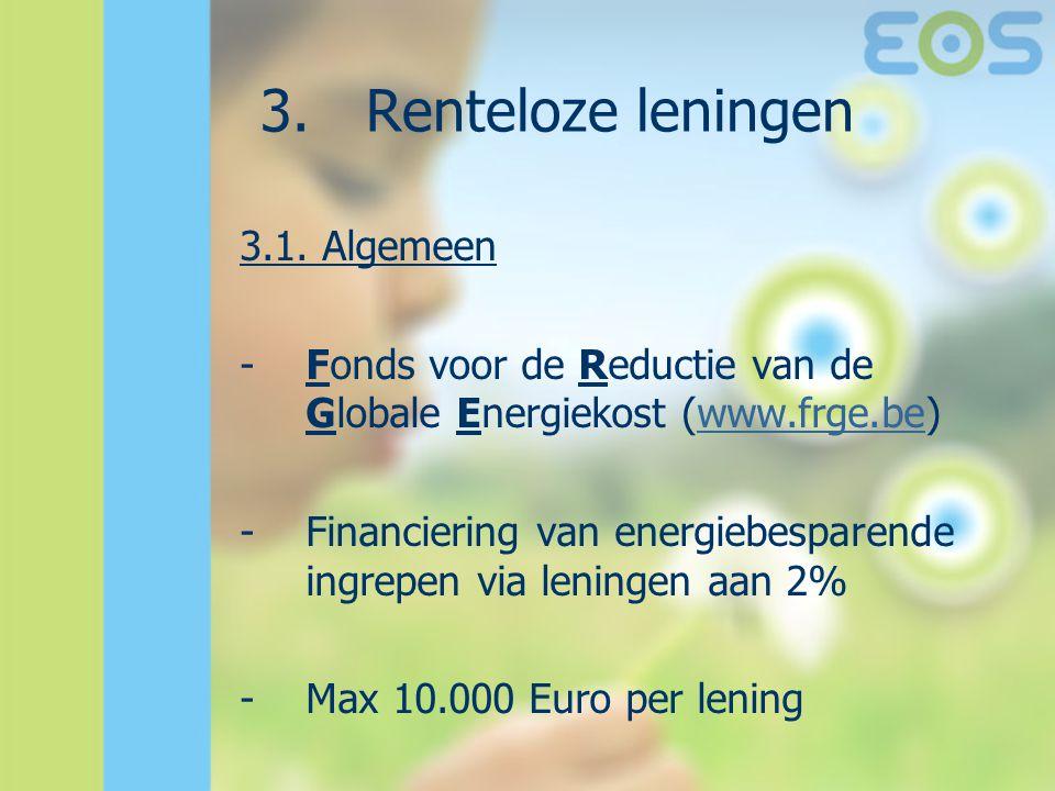 3.Renteloze leningen 3.1. Algemeen - Fonds voor de Reductie van de Globale Energiekost (www.frge.be)www.frge.be -Financiering van energiebesparende in