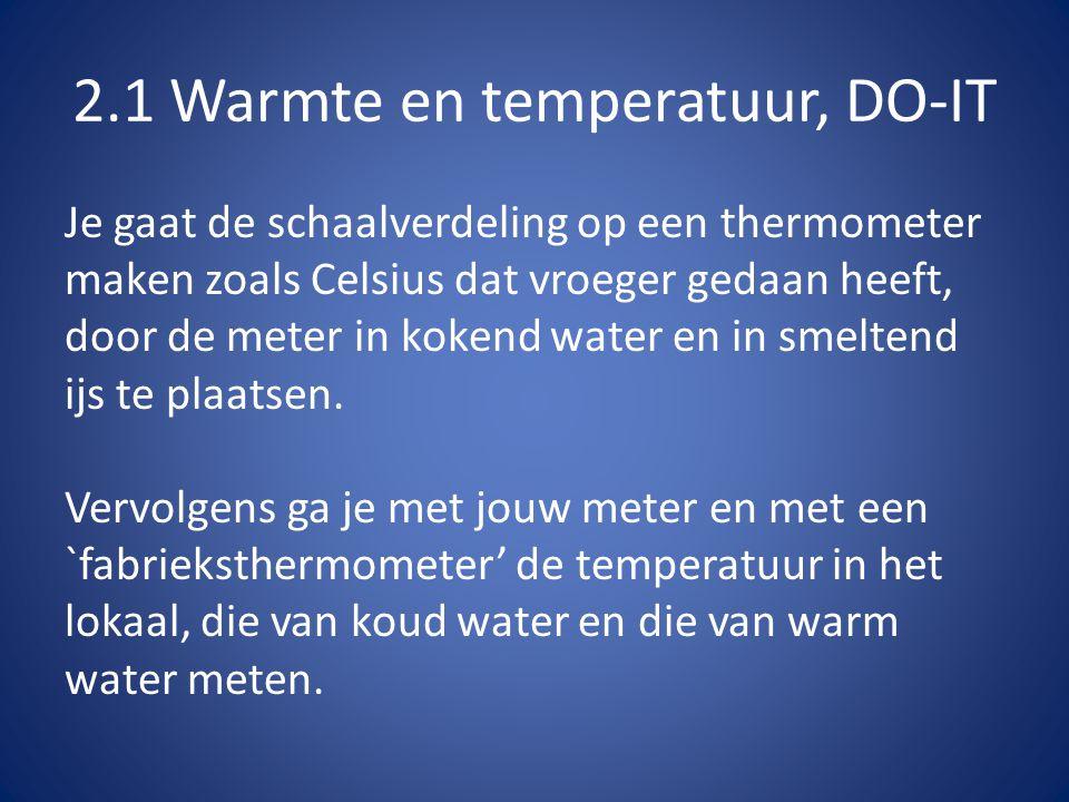 2.1 Warmte en temperatuur, DO-IT Je gaat de schaalverdeling op een thermometer maken zoals Celsius dat vroeger gedaan heeft, door de meter in kokend water en in smeltend ijs te plaatsen.