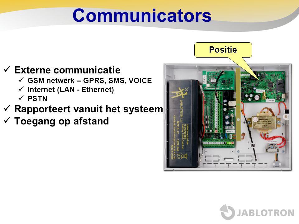 Communicators Externe communicatie GSM netwerk – GPRS, SMS, VOICE Internet (LAN - Ethernet) PSTN Rapporteert vanuit het systeem Toegang op afstand Pos