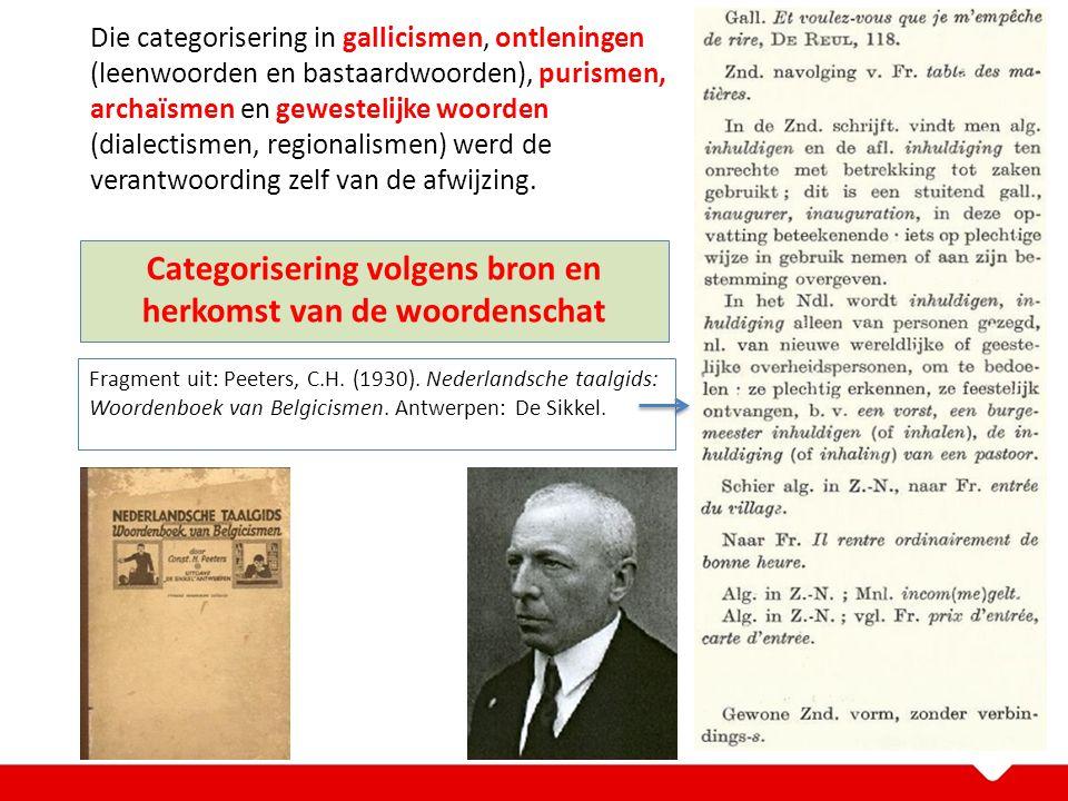 Die categorisering in gallicismen, ontleningen (leenwoorden en bastaardwoorden), purismen, archaïsmen en gewestelijke woorden (dialectismen, regionali