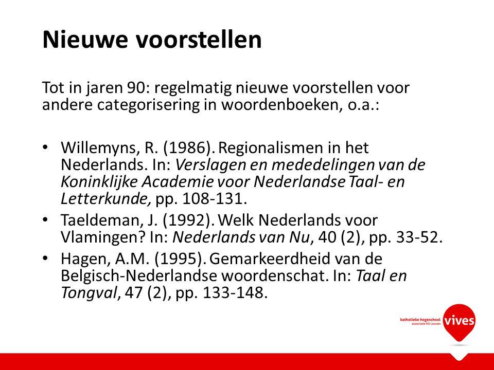 Nieuwe voorstellen Tot in jaren 90: regelmatig nieuwe voorstellen voor andere categorisering in woordenboeken, o.a.: Willemyns, R. (1986). Regionalism