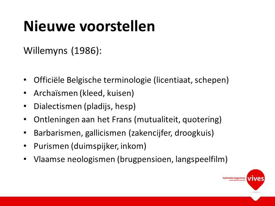Nieuwe voorstellen Willemyns (1986): Officiële Belgische terminologie (licentiaat, schepen) Archaïsmen (kleed, kuisen) Dialectismen (pladijs, hesp) On