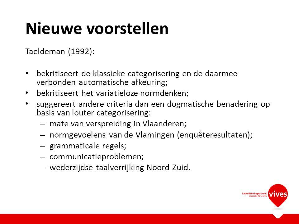 Nieuwe voorstellen Taeldeman (1992): bekritiseert de klassieke categorisering en de daarmee verbonden automatische afkeuring; bekritiseert het variati