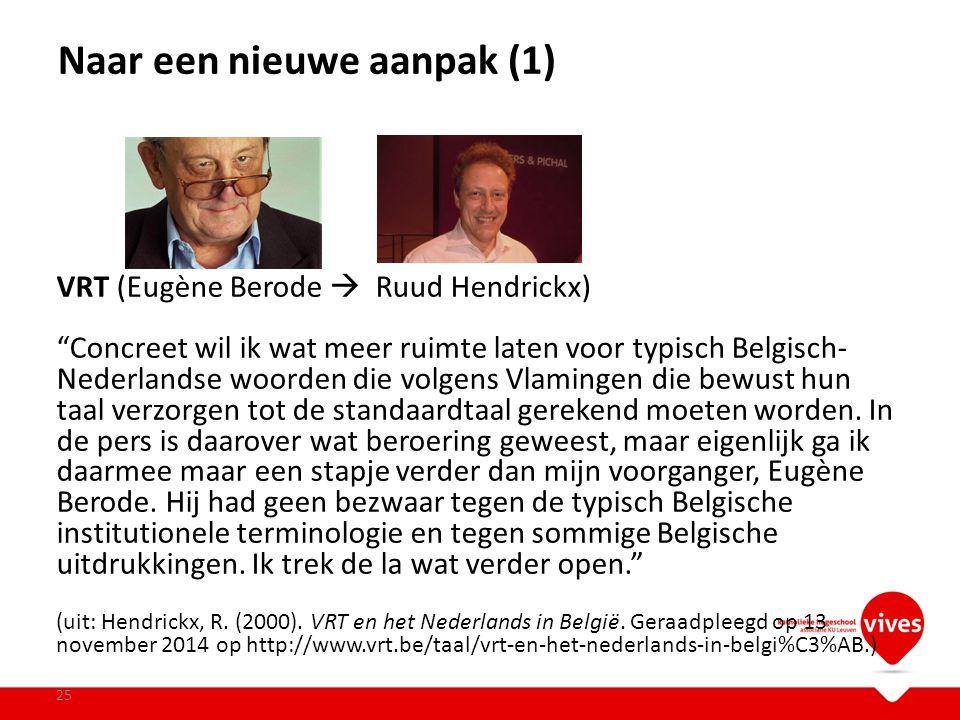 """Naar een nieuwe aanpak (1) 25 VRT (Eugène Berode  Ruud Hendrickx) """"Concreet wil ik wat meer ruimte laten voor typisch Belgisch- Nederlandse woorden d"""