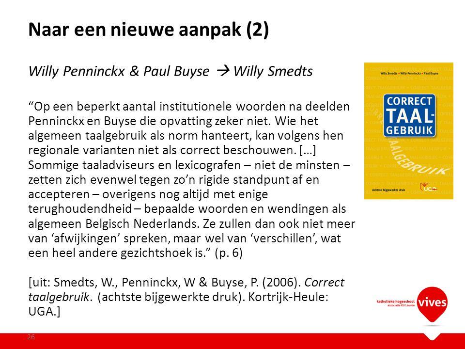 """Naar een nieuwe aanpak (2) 26 Willy Penninckx & Paul Buyse  Willy Smedts """"Op een beperkt aantal institutionele woorden na deelden Penninckx en Buyse"""