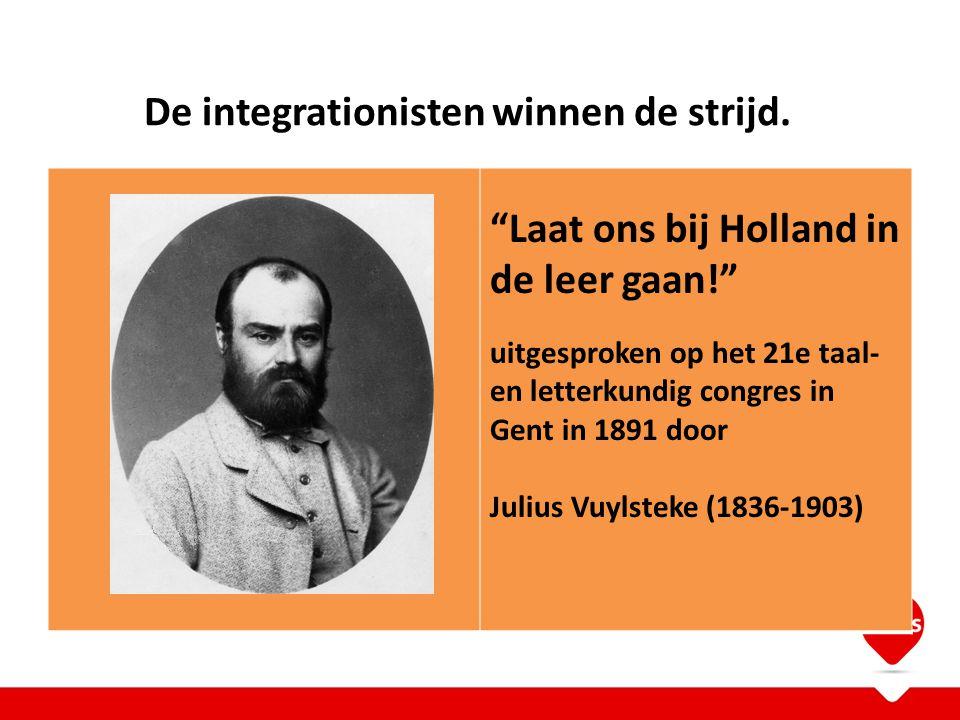 """De integrationisten winnen de strijd. """"Laat ons bij Holland in de leer gaan!"""" uitgesproken op het 21e taal- en letterkundig congres in Gent in 1891 do"""