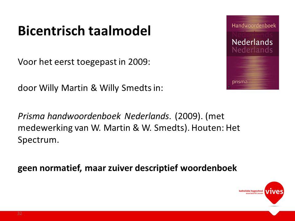 Bicentrisch taalmodel Voor het eerst toegepast in 2009: door Willy Martin & Willy Smedts in: Prisma handwoordenboek Nederlands. (2009). (met medewerki